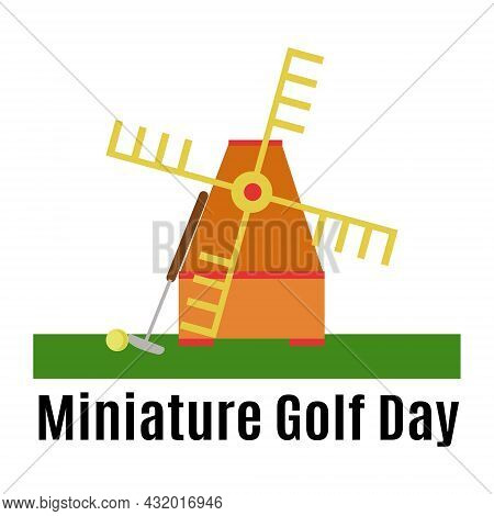 Miniature Golf Day,idea For Poster Or Banner, Mill, Putter And Game Ball Vector Illustration
