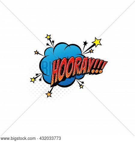 Hooray Message Comic Label Isolated Burst Explosion Sign. Vector Hooray Bubble Boom Bang Effect Pop