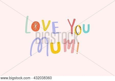 Love you mum mother's day typography