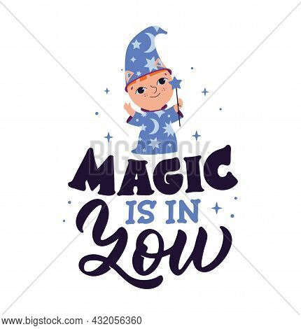 The Magic Card With Text. The Lettering Phrase - Magic Is In You And Cartoon Baby Wizard Is Good For