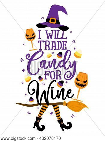 I Will Trade Candy For Wine - Phrase For Halloween Cheers. Hand Drawn Lettering For Halloween Greeti