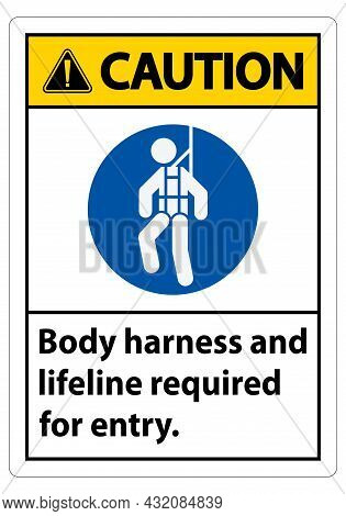 Caution Sign Body Harness And Lifeline Required For Entry