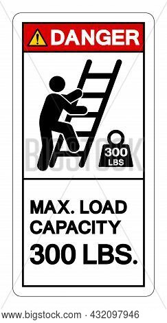 Danger Max Ladder Capacity 300 Lbs Symbol Sign, Vector Illustration, Isolate On White Background Lab