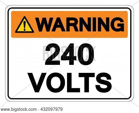 Warning 240 Volts Symbol Sign,vector Illustration, Isolate On White Background Label. Eps10