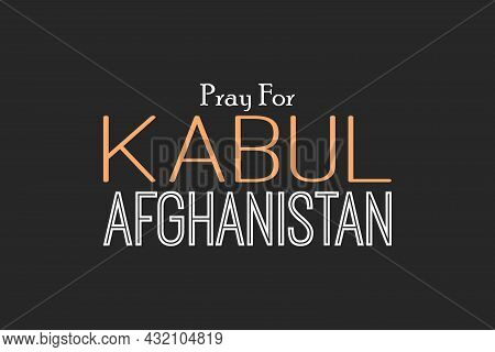 Pray For Kabul Afghanistan Typography Design.  Typography T-shirt Design.