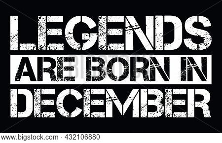 Legends Are Born In December Design With Grunge Effect - Vector File