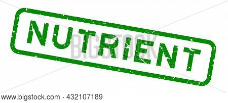 Grunge Green Nutrient Word Square Rubber Seal Stamp On White Background