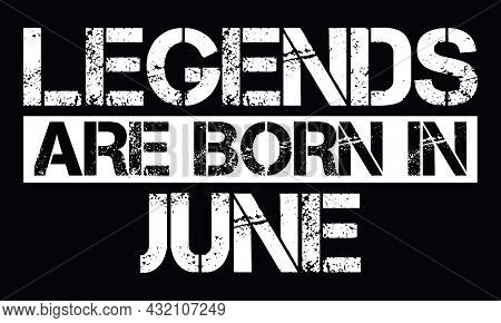 Legends Are Born In June Design With Grunge Effect - Vector File