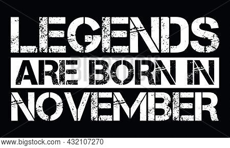 Legends Are Born In November Design With Grunge Effect - Vector File