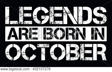 Legends Are Born In October Design With Grunge Effect - Vector File