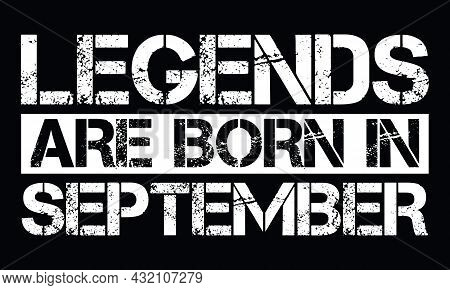 Legends Are Born In September Design With Grunge Effect - Vector File