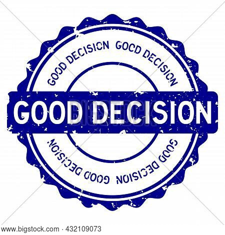 Grunge Blue Good Decision Word Round Rubber Seal Stamp On White Background