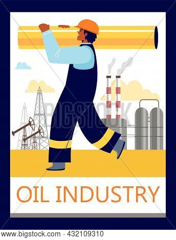 Men Worker Or Builder Carries Pipe Against Background Of Oil Or Gas Processing Plant With Text Oil I
