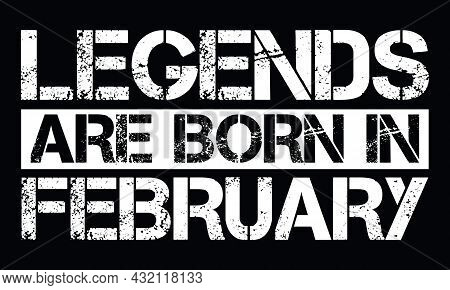 Legends Are Born In February Design With Grunge Effect - Vector File