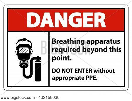 Danger Sign Breathing Apparatus Required Beyond This Point, Do Not Enter Without Appropriate Ppe