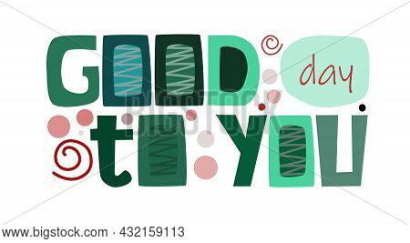 Good Day To You Affirmation Vector Quote. Appreciation Wishing Gratitude Banner Card Sales Pitch Mes