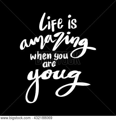 Life Is Amazing When You Are Young. Motivational Quote.