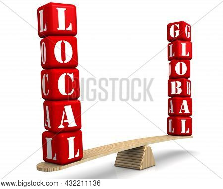 Local Or Global. Comparison On The Scales. The Words Local And Global (made From Red Cubes Labeled W