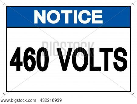 Notice 460 Volts Symbol Sign, Vector Illustration, Isolate On White Background Label .eps10