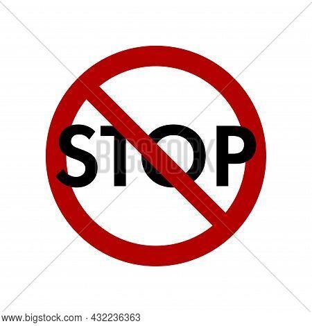 Stop Prohibition Sign. Do Not Enter Danger Warning Traffic Sign. Circle Backslash Symbol, Nay, Prohi