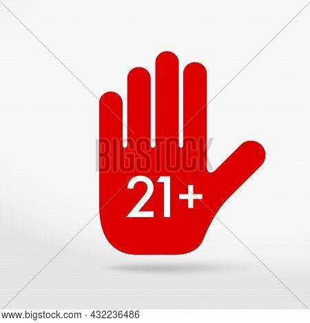 21 Restriction Prohibition Sign. Stop Hand Icon. Age Limit Symbol, Halt Gesture, Prohibited Symbol I