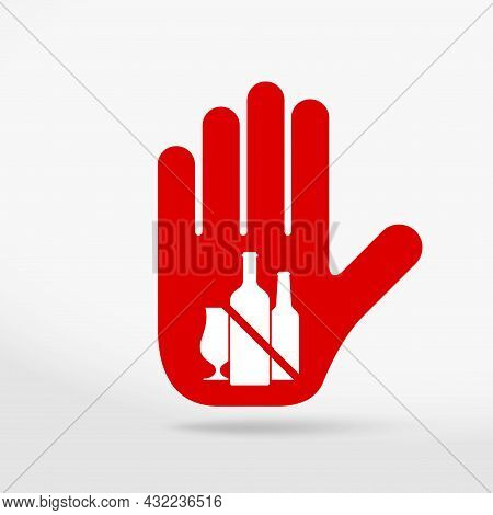 No Alcohol Prohibition Sign. Stop Hand Icon. No Symbol, Halt Gesture, Prohibited Symbol Isolated On