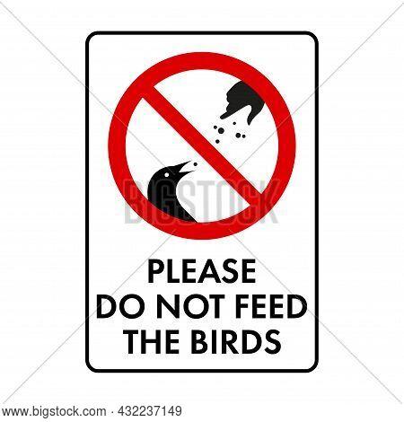 Please Do Not Feed The Birds Prohibition Sign. No Symbol, Do Not Sign, Circle Backslash Symbol, Nay,