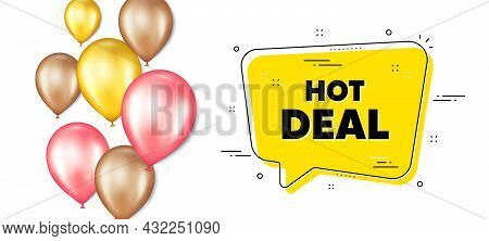 Hot Deal Text. Balloons Promotion Banner With Chat Bubble. Special Offer Price Sign. Advertising Dis