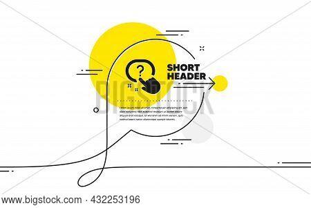 Question Button Icon. Continuous Line Chat Bubble Banner. Ask Help Sign. Faq Questionnaire Symbol. Q