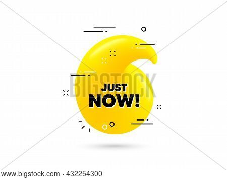 Just Now Text. Yellow 3d Quotation Bubble. Special Offer Sign. Sale Promotion Symbol. Just Now Minim