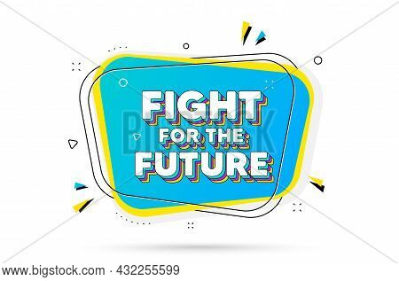 Fight For The Future Message. Chat Bubble With Layered Text. Demonstration Protest Quote. Revolution