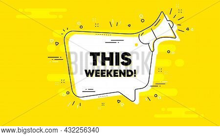 This Weekend Text. Alert Megaphone Yellow Chat Banner. Special Offer Sign. Sale Promotion Symbol. Th