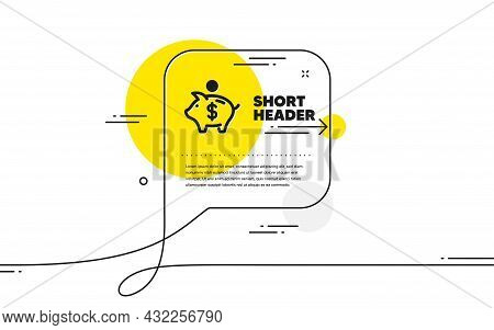 Piggy Bank Simple Icon. Continuous Line Chat Bubble Banner. Coins Money Sign. Business Savings Symbo