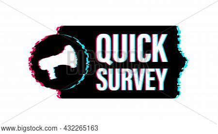 Megaphone Label With Quick Survey. Glitch Icon. Megaphone Banner. Web Design. Vector Stock Illustrat