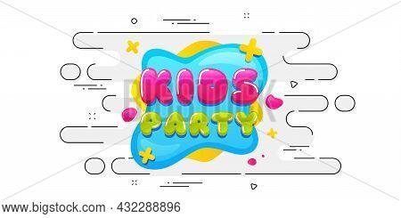 Kids Party Sticker. Geometric Ad Banner On Flow Pattern. Fun Playing Zone Banner. Children Games Par