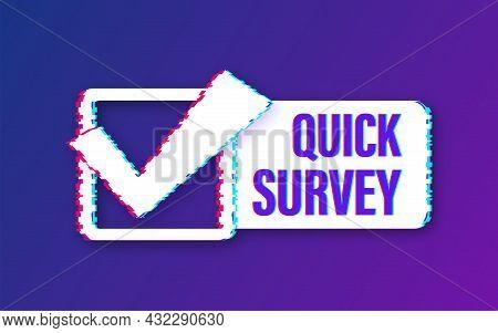 Quick Survey Button, Icon, Emblem. Glitch Icon. Vector Stock Illustration.