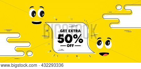 Get Extra 50 Percent Off Sale. Cartoon Face Chat Bubble Background. Discount Offer Price Sign. Speci