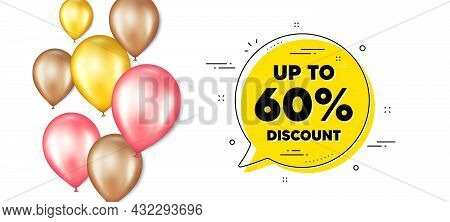 Up To 60 Percent Discount. Balloons Promotion Banner With Chat Bubble. Sale Offer Price Sign. Specia