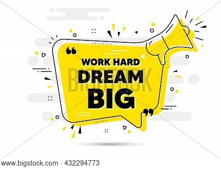 Work Hard Dream Big Motivation Quote. Yellow Megaphone Chat Bubble Background. Motivational Slogan.