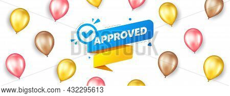 Approved Paper Banner. Promotion Ad Banner With 3d Balloons. Permission Quality Tag. Check Guarantee