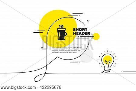 Latte Icon. Continuous Line Idea Chat Bubble Banner. Hot Coffee Or Tea Sign. Fresh Beverage Symbol.
