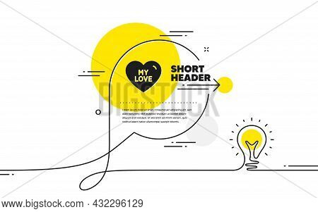 My Love Icon. Continuous Line Idea Chat Bubble Banner. Sweet Heart Sign. Valentine Day Symbol. My Lo