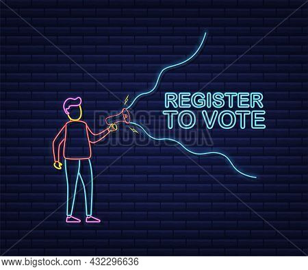 Man Holding Megaphone With Register To Vote. Neon Style. Vector Stock Illustration.