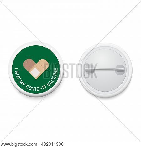 Button Badge With Text Campaign I Got My Covid-19 Vaccine. Realistic Pin Button. Vector And Illustra