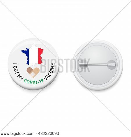 White Button Badge With Text Campaign I Got My Covid-19 Vaccine And France Map. Realistic Pin Button