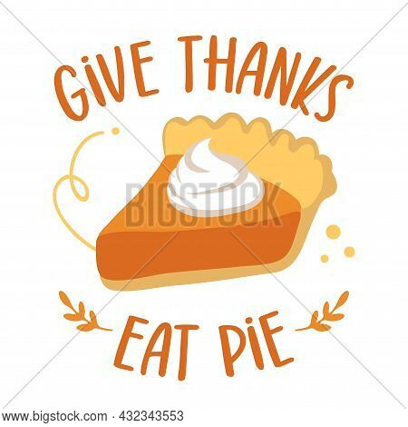 Give Thanks, Eat Pie - Funny Hand Drawn Sweet Pumpkin Pie. Autumn Color Poster. Good For Thanksgivin