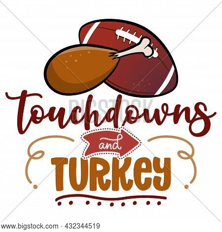 Touchdowns And Turkey - Hand Drawn Vector Illustration. Autumn Color Poster. Lovely Lettering Quote