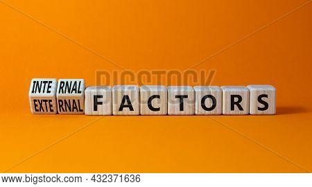External Or Internal Factors Symbol. Turned Wooden Cubes, Changed Words External Factors To Internal