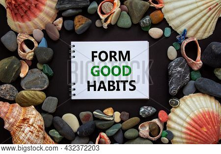 Form Good Habits Symbol. Words 'form Good Habits' On White Note, Black Background. Sea Stones And Se