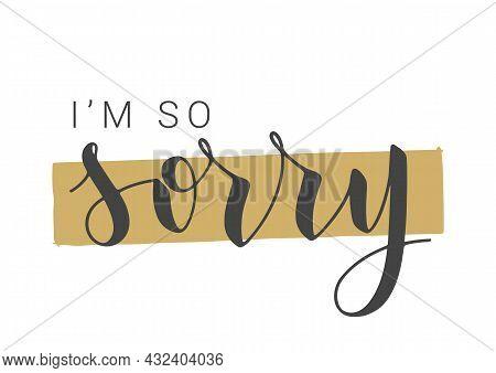 Vector Stock Illustration. Handwritten Lettering Of I'm So Sorry. Template For Banner, Postcard, Pos